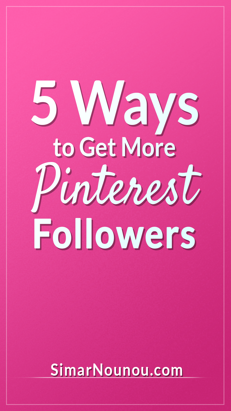 5 WAYS TO GET MORE FOLLOWERS ON PINTEREST!