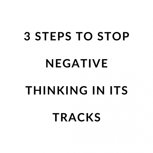 3 Steps to Stop Negative Thinking In Its Tracks