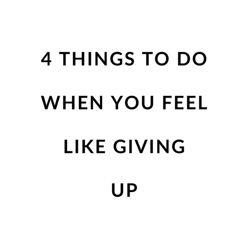 4 Things to Do When You Feel Like Giving Up
