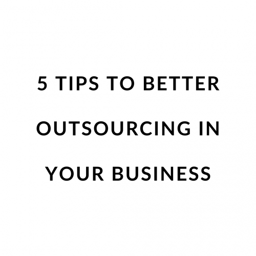 5 Tips to Better Outsourcing in Your Business